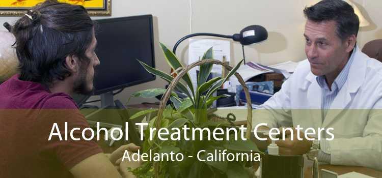 Alcohol Treatment Centers Adelanto - California