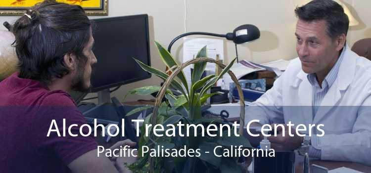 Alcohol Treatment Centers Pacific Palisades - California