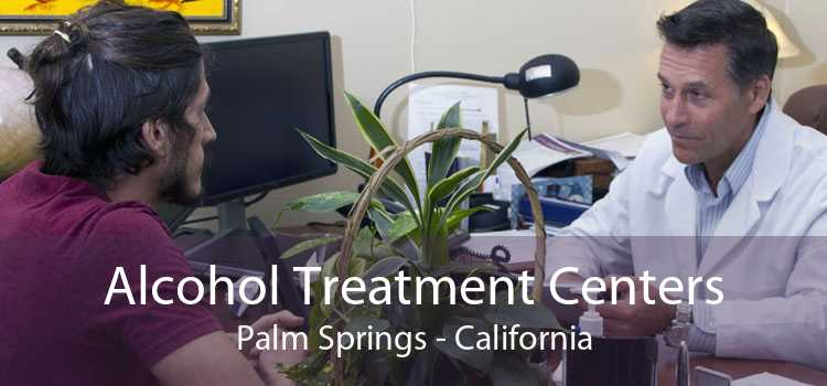 Alcohol Treatment Centers Palm Springs - California