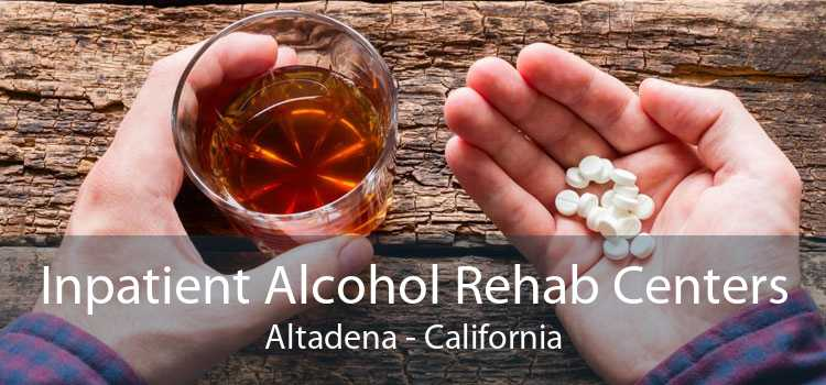 Inpatient Alcohol Rehab Centers Altadena - California