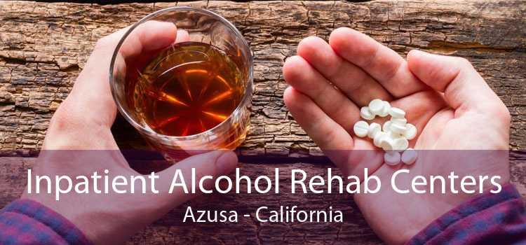 Inpatient Alcohol Rehab Centers Azusa - California