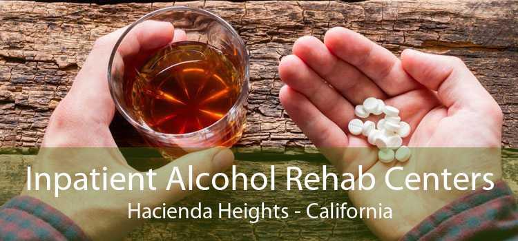 Inpatient Alcohol Rehab Centers Hacienda Heights - California