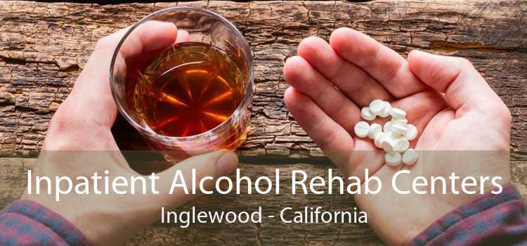 Inpatient Alcohol Rehab Centers Inglewood - California