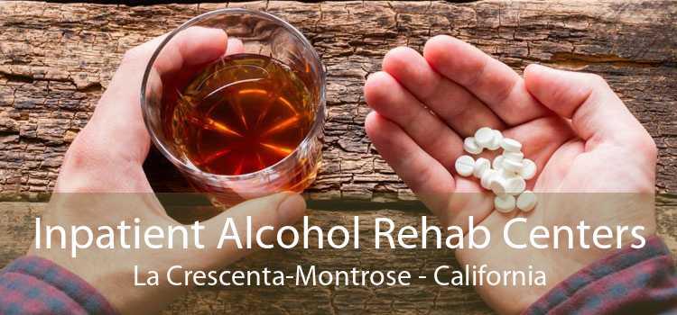 Inpatient Alcohol Rehab Centers La Crescenta-Montrose - California