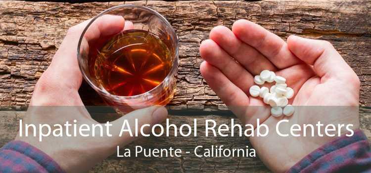 Inpatient Alcohol Rehab Centers La Puente - California