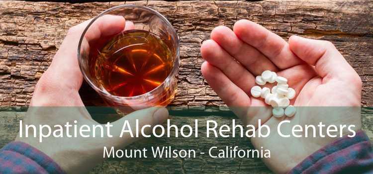 Inpatient Alcohol Rehab Centers Mount Wilson - California