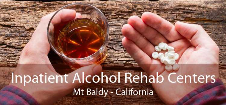 Inpatient Alcohol Rehab Centers Mt Baldy - California