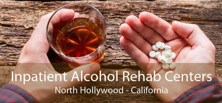 Inpatient Alcohol Rehab Centers North Hollywood - California