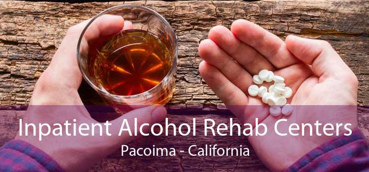 Inpatient Alcohol Rehab Centers Pacoima - California