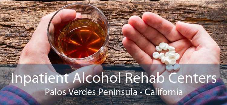 Inpatient Alcohol Rehab Centers Palos Verdes Peninsula - California