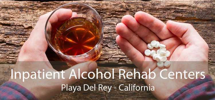 Inpatient Alcohol Rehab Centers Playa Del Rey - California