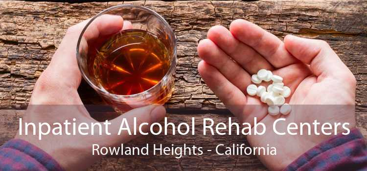 Inpatient Alcohol Rehab Centers Rowland Heights - California