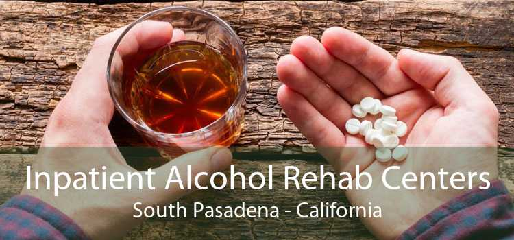 Inpatient Alcohol Rehab Centers South Pasadena - California