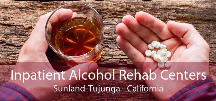 Inpatient Alcohol Rehab Centers Sunland-Tujunga - California