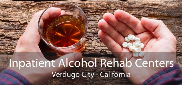 Inpatient Alcohol Rehab Centers Verdugo City - California