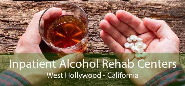 Inpatient Alcohol Rehab Centers West Hollywood - California