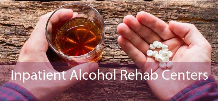 Inpatient Alcohol Rehab Centers