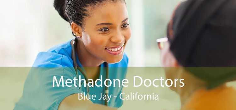 Methadone Doctors Blue Jay - California