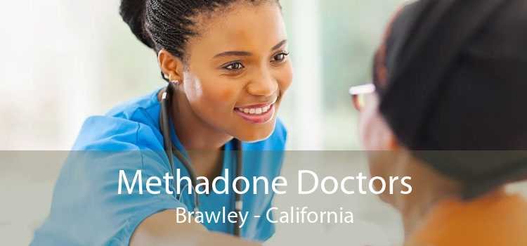 Methadone Doctors Brawley - California