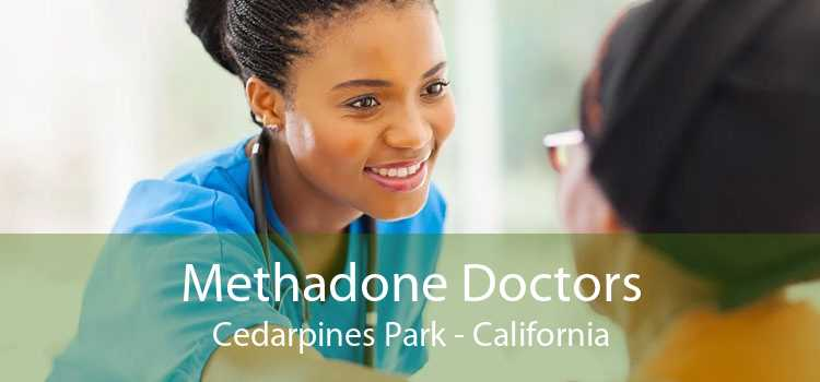 Methadone Doctors Cedarpines Park - California