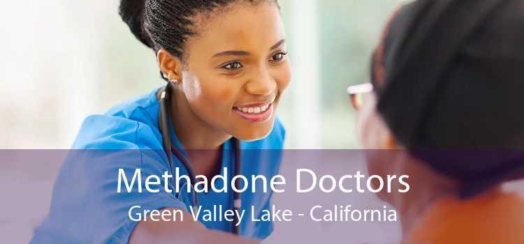 Methadone Doctors Green Valley Lake - California
