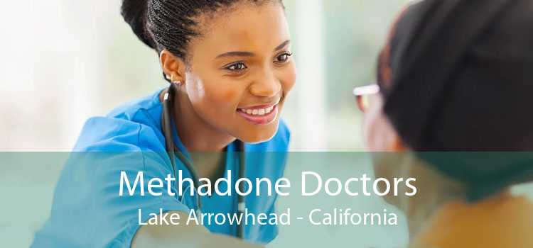 Methadone Doctors Lake Arrowhead - California