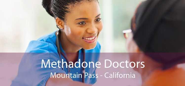 Methadone Doctors Mountain Pass - California