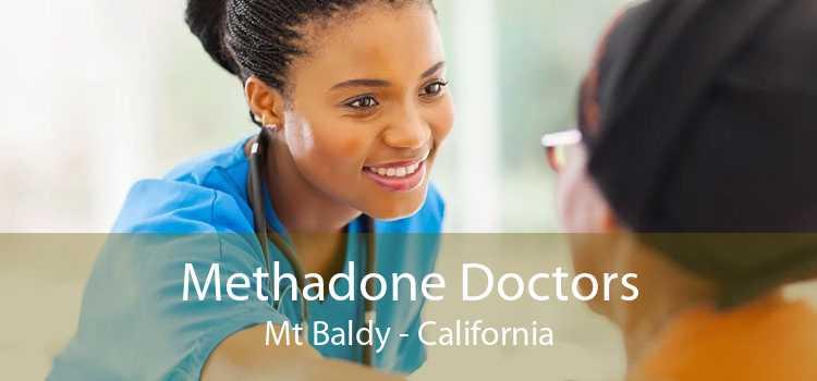Methadone Doctors Mt Baldy - California