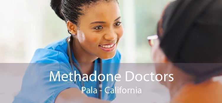 Methadone Doctors Pala - California
