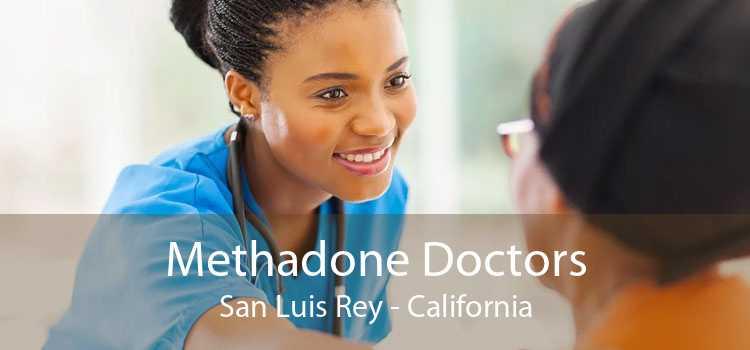 Methadone Doctors San Luis Rey - California