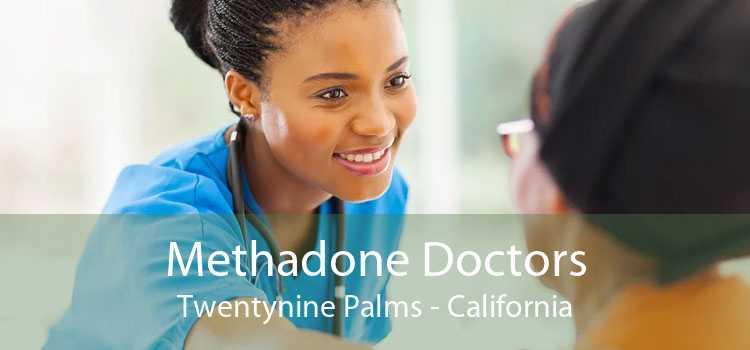 Methadone Doctors Twentynine Palms - California
