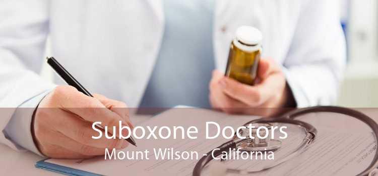 Suboxone Doctors Mount Wilson - California